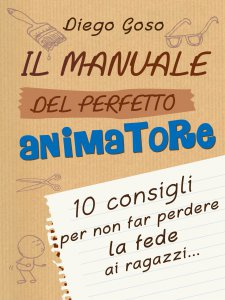 Copertina di 'Il manuale del perfetto animatore'