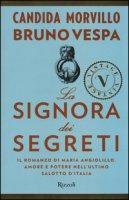 La signora dei segreti. Il romanzo di Maria Angiolillo. Amore e potere nell'ultimo salotto d'Italia - Morvillo Candida, Vespa Bruno