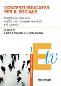 Copertina di 'Contesti educativi per il sociale. Progettualità, professioni e setting per il benessere individuale e di comunità'