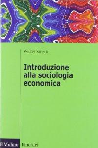 Copertina di 'Introduzione alla sociologia economica'