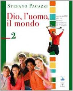 Copertina di 'Dio, l'uomo, il mondo. Corso di religione cattolica. Per la Scuola media'