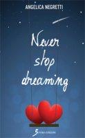 Never stop dreaming - Negretti Angelica