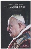 Giovanni XXIII. Angelo Giuseppe Roncalli. Una vita nella storia - Roncalli Marco