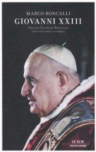 Copertina di 'Giovanni XXIII. Angelo Giuseppe Roncalli. Una vita nella storia'