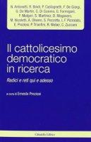 Il cattolicesimo democratico in ricerca - Ernesto Preziosi
