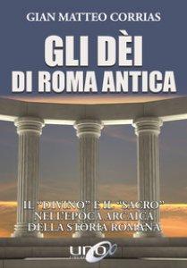 Copertina di 'Gli dèi di Roma antica. Il «divino» e il «sacro» nell'epoca arcaica della storia romana'