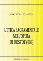 L' etica sacramentale nell'opera di Dostoevskij - Finotti Saverio