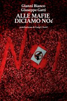 Alle mafie diciamo noi - Gianni Bianco , Giuseppe Gatti