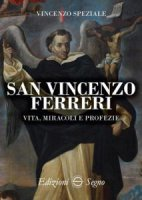San Vincenzo Ferreri vita, miracoli e profezie - Vincenzo Speziale