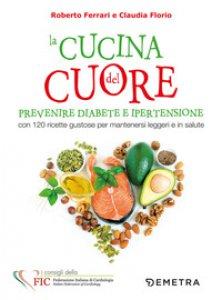 Copertina di 'La cucina del cuore. Diabete e ipertensione. Con 120 ricette gustose per mantenersi leggeri e in salute'
