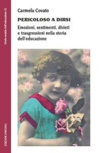 Copertina di 'Pericoloso a dirsi. Emozioni, sentimenti, divieti e trasgressioni nella storia dell'educazione'