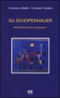 Su Schopenhauer. Marginalità filosofico-pedagogiche - Mattei Francesco, Casalini Cristiano