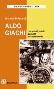 Copertina di 'Aldo Giachi. Un missionario gesuita in carrozzella'