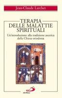 Terapia delle malattie spirituali. Un'introduzione alla tradizione ascetica della Chiesa ortodossa - Larchet Jean-Claude