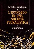 L' Evangelo in una società pluralistica - Newbigin Lesslie