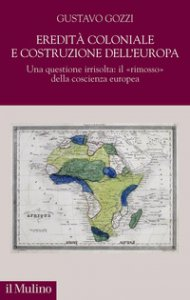 Copertina di 'Eredità coloniale e costruzione dell'Europa. Una questione irrisolta: il «rimosso» della coscienza europea'
