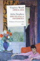 Ammalarsi-Appunti dall'infermeria - Woolf Virginia, Stephen Julia