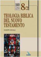 Teologia biblica del Nuovo Testamento - Segalla Giuseppe