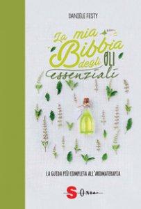 Copertina di 'La mia bibbia degli oli essenziali. La guida più completa all'aromaterapia'