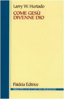 Come Gesù divenne Dio - Hurtado Larry W.