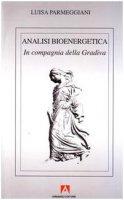 Analisi bioenergetica. In compagnia della Gradiva - Parmeggiani Luisa