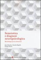Semeiotica e diagnosi neuropsicologica. Metodologia per la valutazione - Mondini Sara, Mapelli Daniela, Arcara Giorgio
