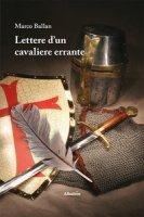 Lettere d'un cavaliere errante - Ballan Marco