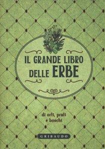Copertina di 'Il grande libro delle erbe di orti, prati e boschi'
