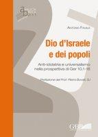 Dio d'Israele e dei popoli. Anti-idolatria e universalismo nella prospettiva di Ger 10,1-16 - Antonio Favale