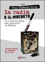 La radio e il machete. Il ruolo dei media nel genocidio in Rwanda - Fonju Ndemesah Fausta