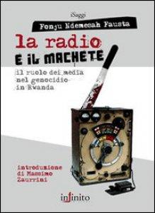 Copertina di 'La radio e il machete. Il ruolo dei media nel genocidio in Rwanda'