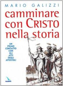 Copertina di 'Camminare con Cristo nella storia. Un primo contatto con gli Atti degli Apostoli'