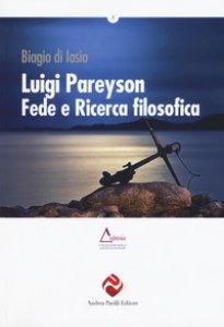 Copertina di 'Luigi Pareyson, fede e ricerca filosofica'