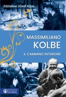 Massimiliano Kolbe. Il cammino interiore - Zdzisaw Jozef Kijas