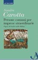 Persone comuni per imprese straordinarie - Carotta Sandro