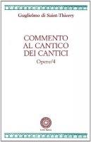 Opere [vol_4] / Commento al Cantico dei cantici - Guglielmo di Saint-Thierry