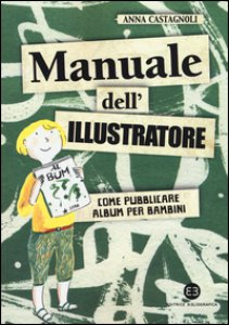 Copertina di 'Manuale dell'illustratore. Come pubblicare album per bambini'