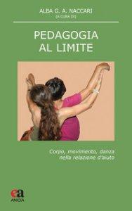 Copertina di 'Pedagogia al limite. Corpo, movimento, danza nella relazione d'aiuto'