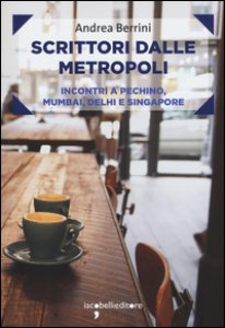 Copertina di 'Scrittori dalle metropoli. Incontri a Pechino, Mumbai, Delhi e Singapore'