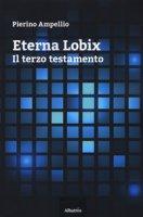 Eterna Lobix. Il terzo testamento - Ampellio Pierino