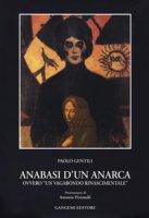 Anabasi d'un anarca ovvero «Un vagabondo rinascimentale» - Gentili Paolo