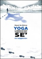 Yoga il meraviglioso mondo del sé. La saggezza - Gauri, Shiva