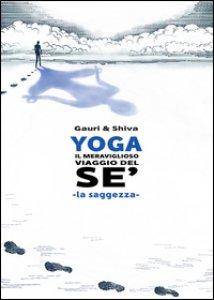 Copertina di 'Yoga il meraviglioso mondo del sé. La saggezza'