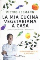 La mia cucina vegetariana a casa - Leemann Pietro, Salvini Simone
