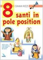 8 santi in pole position. Verso Gesù, con i ragazzi, sulle orme dei santi - Rizzi Gimmi