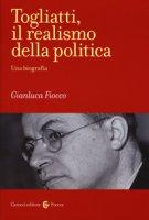Togliatti, il realismo della politica - Fiocco Gianluca