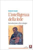 L'intelligenza della fede - Umberto Casale
