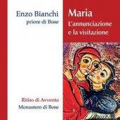 Maria. L'annunciazione e la visitazione. Commento a Lc 1,26-45 Ritiro di Avvento  2 CD - Enzo Bianchi