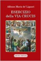 Esercizio della via Crucis - De' Liguori Alfonso M.