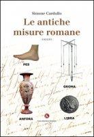 Le antiche misure romane - Cardullo Simone